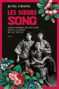 Jung Chang - Les soeurs Song - Trois femmes de pouvoir dans la Chine du XXe siècle.