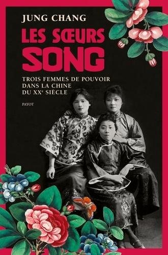 Les soeurs Song. Trois femmes de pouvoir dans la Chine du XXe siècle