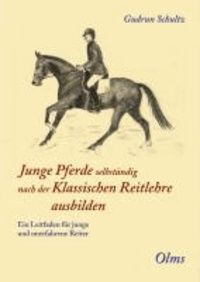 Junge Pferde selbständig nach der Klassischen Reitlehre ausbilden - Ein Leitfaden für junge und unerfahrene Reiter.