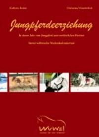 Jungpferdeerziehung - In einem Jahr vom Jungpferd zum verlässlichen Partner - mit immerwährendem Wochen-Kalendarium.