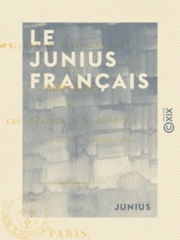 Junius - Le Junius français - Lettres sur les affaires de la France.