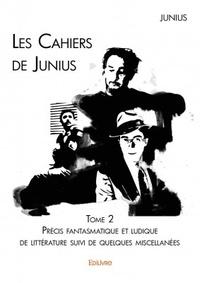 Junius - Les cahiers de Junius Tome 2 : Précis fantasmatique et ludique de littérature suivi de quelques miscellanées.