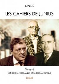 Junius - Les cahiers de Junius Tome 4 : L'Éthique à Nicomaque et la chrématistique.