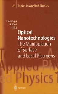 Junji Tominaga et Din P Tsai - Optical Nanotechnologies - The Manipulation of Surface and Local Plasmos.