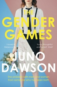 Juno Dawson - The Gender Games - The Problem With Men and Women, From Someone Who Has Been Both.