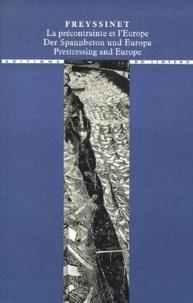 Freyssinet. La précontrainte et lEurope : der Spannbeton und Europa : Prestressing and Europe, 1930-1945.pdf