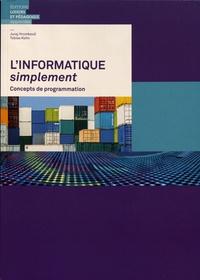 Juraj Hromkovic et Tobias Kohn - L'informatique simplement - Concepts de programmation.