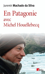 Juremir Machado Da Silva - En Patagonie avec Michel Houellebecq.