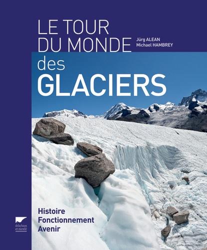 Jürg Alean et Michael Hambrey - Le tour du monde des glaciers.