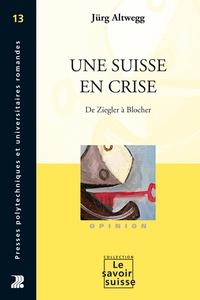 Jürg Altwegg - Une Suisse en crise - De Ziegler à Blocher.
