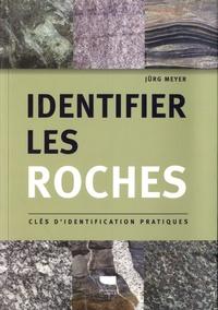 Jürg Meyer - Identifier les roches - Clés d'identification pratiques.