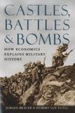 Jurgen Brauer et Hubert Van Tuyll - Castles, Battles and Bombs - How Economics Explains Military History.