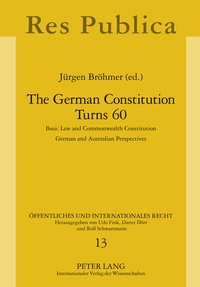 Jürgen Bröhmer - The German Constitution Turns 60 - Basic Law and Commonwealth Constitution- German and Australian Perspectives.