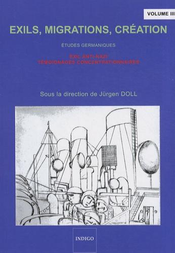 Jürgen Doll - Exils, migrations, création - Tome 3, Etudes germaniques : exil anti-nazi, témoignages concentrationnaires, édition en français et en allemand.