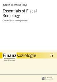Jürgen g. Backhaus - Essentials of Fiscal Sociology - Conception of an Encyclopedia.