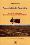 Jürgen Gottschlich - Complicité de génocide - Le rôle de l'Allemagne dans l'anéantissement des Arméniens.