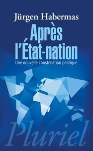 Jürgen Habermas - Après l'Etat-nation - Une nouvelle constellation politique.
