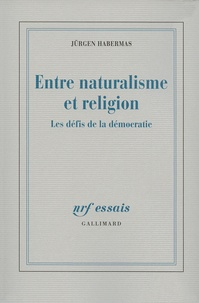 Jürgen Habermas - Entre naturalisme et religion - Les défis de la démocratie.