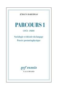 Jürgen Habermas - Parcours - Tome 1, Sociologie et théorie du langage ; Pensée postmétaphysique.
