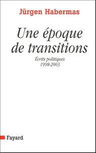 Jürgen Habermas - Une époque de transitions - (1998-2003).