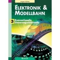 Elektronik und Modellbahn- Band 3 : Konventionelle Steuerungselectronik - Jürgen Köhler |