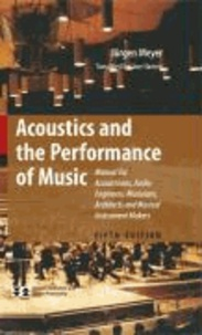 Jürgen Meyer - Acoustics and the Performance of Music - Manual for Acousticians, Audio Engineers, Musicians, Builders of Musical Instruments and Architects.