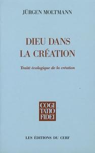 Jürgen Moltmann - Dieu dans la création - Traité écologique de la création.