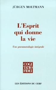 Jürgen Moltmann - L'esprit qui donne la vie - Une pneumatologie intégrale suivi de Mon Itinéraire théologique.