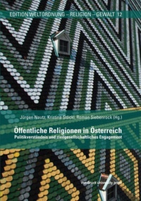 Jürgen Nautz et Kristina Stöckl - Öffentliche Religionen in Österreich - Politikverständnis und zivilgesellschaftliches Engagement.