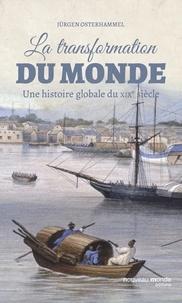 Jürgen Osterhammel - La transformation du monde - Une histoire globale du XIXe siècle.