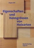 Jürgen Sell - Eigenschaften und Kenngrössen von Holzarten.