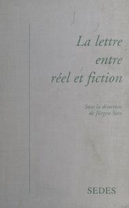 Jürgen Siess et  Collectif - La lettre entre réel et fiction.