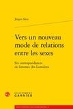 Jürgen Siess - Vers un nouveau mode de relations entre les sexes - Six correspondances de femmes des Lumières.