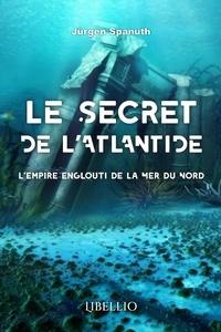 Jurgen Spanuth - Le secret de l'Atlantide - L'empire englouti de la Mer du Nord.