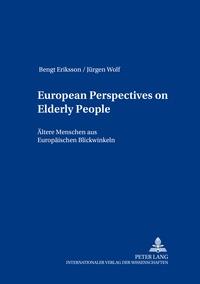 Jürgen Wolf et Bengt Eriksson - European Perspectives on Elderly People- Ältere Menschen aus europäischen Blickwinkeln - Ältere Menschen aus Europäischen Blickwinkeln.