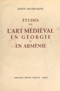 Jurgis Baltrusaitis et Henri Focillon - Études sur l'art médiéval en Géorgie et en Arménie.