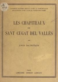 Jurgis Baltrusaitis et  Fondation Cambó - Les chapiteaux de Saint Cugat del Vallès - Avec 850 dessins de l'auteur et 78 photographies dans le texte.