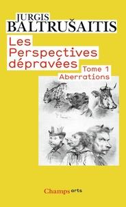 Jurgis Baltrusaitis - Les perspectives dépravées - Tome 1 : Aberrations, essai sur la légende des formes.