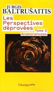 Jurgis Baltrusaitis - Les perspectives dépravées - Tome 2, Anamorphoses.