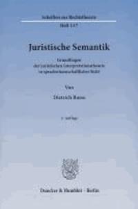 Juristische Semantik - Grundfragen der juristischen Interpretationstheorie in sprachwissenschaftlicher Sicht.