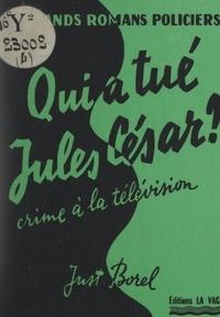 Just Borel - Qui a tué Jules César ? (crime à la télévision).