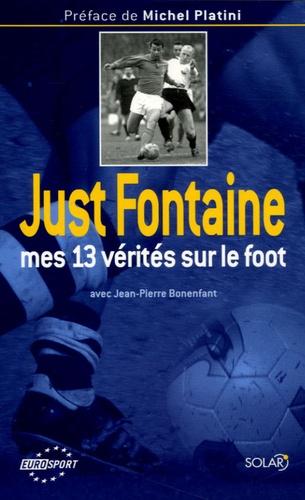 Just Fontaine - Mes 13 vérités sur le foot.