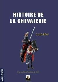 Just-Jean-Etienne Roy - Histoire de la chevalerie.
