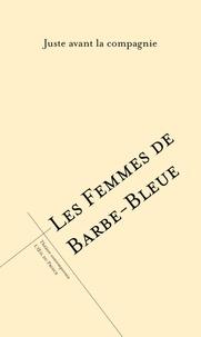Juste avant la compagnie - Les femmes de Barbe-Bleue.