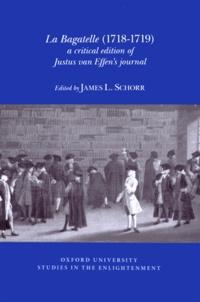 Juste Van Effen et James Schorr - La Bagatelle (1718-1719) - A critical edition of Justus van Effen's journal.