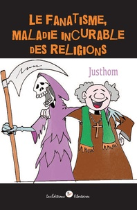 Justhom - Le fanatisme, maladie incurable des religions.