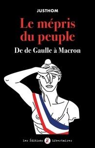 Justhom - Le mépris du peuple - De de Gaulle à Macron.