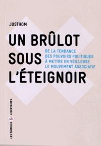 Justhom - Un brûlot sous l'éteignoir - De la tendance des pouvoirs politiques à mettre en veilleuse le mouvement associatif.