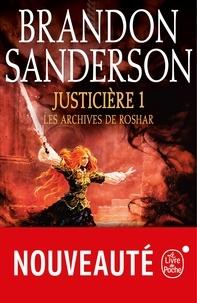 Justicière, Volume 1  (Les Archives de Roshar, Tome 3).