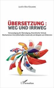 Ubersetzung : Weg und Irrweg - Voraussetzung der Ubersetzung, theoretischer Verlauf, Mechanismen ihres fehlerhaften Ausdrucks am Beispiel vom Widersinn.pdf